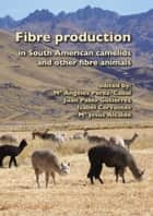 Fibre production in South American camelids and other fibre animals ebook by Maria Ángeles Pérez-Cabal,Juan Pablo Gutiérrez,Isabel Cervantes,Maria Jesús Alcalde