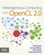 Heterogeneous Computing with OpenCL 2.0 ebook by David R. Kaeli,Perhaad Mistry,Dana Schaa,Dong Ping Zhang