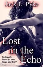 Lost in the Echo ebook by Jack L. Pyke