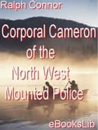 Corporal Cameron of the North West Mounted Police ebook by Ralph Connor