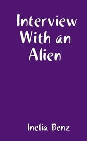 Interview with an Alien ebook by Inelia Benz