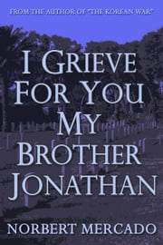 I Grieve For You My Brother Jonathan ebook by Norbert Mercado