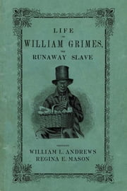 Life of William Grimes, the Runaway Slave ebook by William L. Andrews,Regina E. Mason