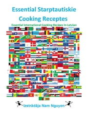 Essential Starptautiskie Cooking Receptes - Essential International Cooking Recipes In Latvian ebook by Nam Nguyen