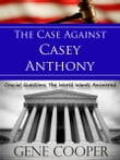 The Case Against Casey Anthony Crucial Questions The World Wants Answered
