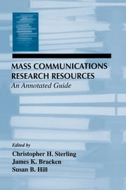 Mass Communications Research Resources - An Annotated Guide ebook by Christopher H. Sterling, James K. Bracken, Susan B. Hill