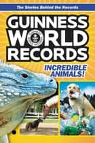 Guinness World Records: Incredible Animals! ebook by Christa Roberts