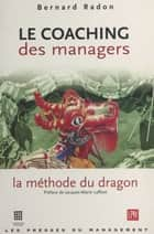 Le coaching des managers : la méthode du dragon ebook by Bernard Radon