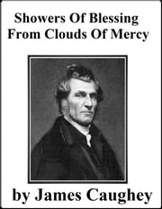 Showers of Blessing from Clouds of Mercy ebook by James Caughey