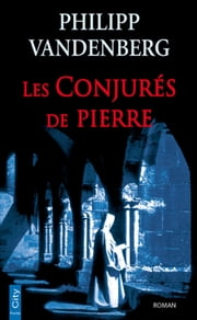 Les Conjurés de Pierre ebook by Philipp Vandenberg