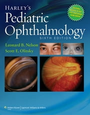 Harley's Pediatric Ophthalmology ebook by Leonard B. Nelson,Scott E. Olitsky
