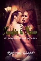 Naughty in Nature: A Collection of Outdoor Erotica ebook by Roxanne Rhoads