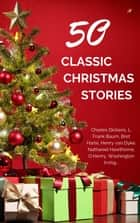 Classic Christmas Stories: A Collection of Timeless Holiday Tales ebook by