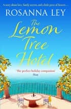 The Lemon Tree Hotel - An enchanting story about family, love and secrets that is perfect for Spring! ebook by Rosanna Ley