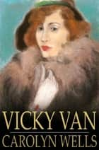 Vicky Van ebook by Carolyn Wells