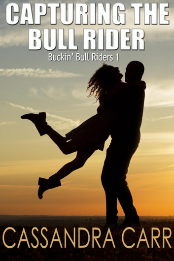 Capturing the Bull Rider - Buckin' Bull Riders, #1 ebook by Cassandra Carr