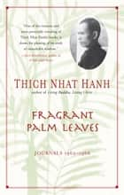 Fragrant Palm Leaves - Journals, 1962-1966 ebook by Thich Nhat Hanh