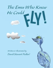 The Emu Who Knew He Could Fly! ebook by David Stewart Pedlar