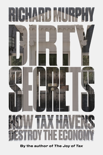 Dirty Secrets - What to Do About Tax Havens ebook by Richard Murphy