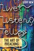Live, Listen, Tell - The Art of Preaching ebook by Geoff New