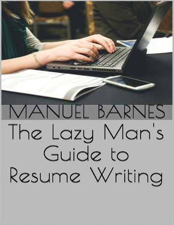 The Lazy Man's Guide to Resume Writing ebook by Manuel Barnes