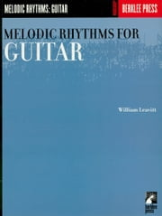 Melodic Rhythms for Guitar (Music Instruction) ebook by William Leavitt