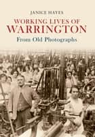 Working Lives of Warrington From Old Photographs ebook by Janice Hayes