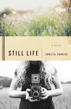 Still Life ebook by Christa Parrish