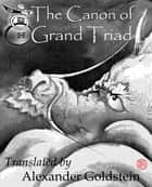 The Canon of Grand Triad (Tai Xuan Jing): Oracular Values of Heaven, Earth and Man ebook by Alexander Goldstein