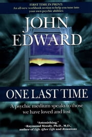 One Last Time - A Psychic Medium Speaks to Those We Have Loved and Lost ebook by John Edward