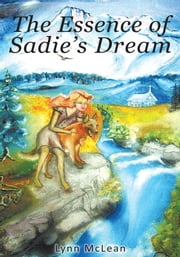 The Essence of Sadie's Dream ebook by Lynn McLean
