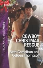 Cowboy Christmas Rescue - Rescuing the Witness\Rescuing the Bride ebook by Beth Cornelison, Colleen Thompson