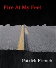 Fire At My Feet ebook by Patrick French