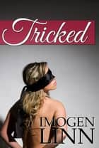 Tricked (Blindfolded, Tied & Taken) ebook by Imogen Linn