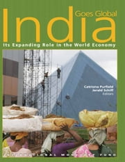 India Goes Global: Its Expanding Role in the Global Economy ebook by Catriona Miss Purfield,Jerald Mr. Schiff
