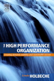 The High Performance Organization: Creating Dynamic Stability and Sustainable Success ebook by Holbeche, Linda