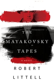 The Mayakovsky Tapes - A Novel ebook by Robert Littell