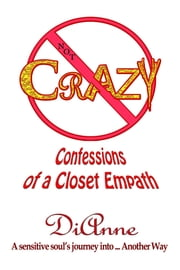 Not Crazy: Confessions of a Closet Empath. ebook by DiAnne