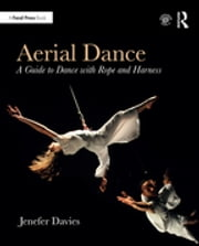 Aerial Dance - A Guide to Dance with Rope and Harness ebook by Jenefer Davies