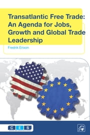 Transatlantic Free Trade - An Agenda for Jobs, Growth and Global Trade Leadership ebook by Fredrik Erixon