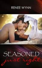Seasoned Just Right ebook by Renee Wynn