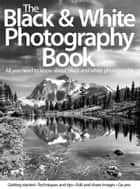 The Black & White Photography Book ebook by Imagine Publishing