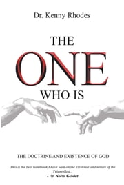 The One Who Is - The Doctrine and Existence of God ebook by Dr. Kenny Rhodes