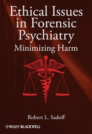 Ethical Issues in Forensic Psychiatry - Minimizing Harm ebook by Robert L. Sadoff