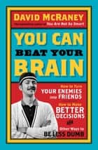 You Can Beat Your Brain 電子書 by David McRaney