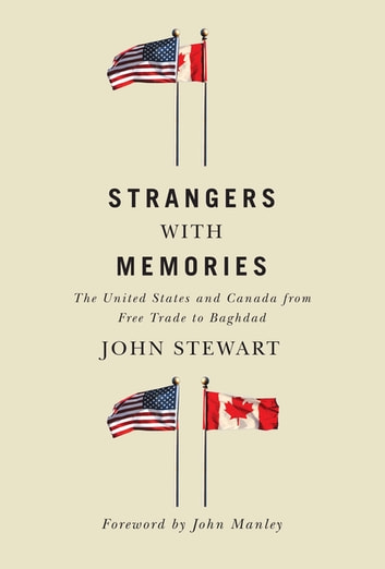 Strangers with Memories - The United States and Canada from Free Trade to Baghdad ebook by John Stewart