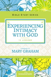 Experiencing Intimacy with God ebook by Women of Faith, Christa J. Kinde