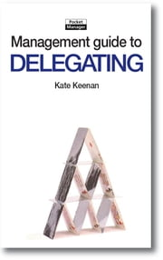 The Management Guide to Delegating: Letting Go with Confidence and Allowing Others to Take More Responsibility ebook by Kate Keenan