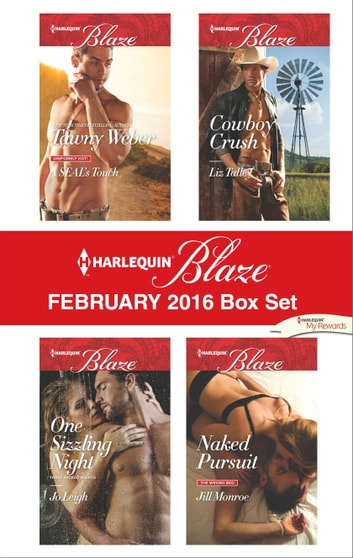 Harlequin Blaze February 2016 Box Set - A SEAL's Touch\One Sizzling Night\Cowboy Crush\Naked Pursuit ebook by Tawny Weber,Jo Leigh,Liz Talley,Jill Monroe