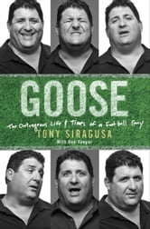 Goose - The Outrageous Life and Times of a Football Guy ebook by Tony Siragusa